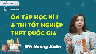 Ôn tập học kì I & thi tốt nghiệp THPT Quốc gia môn tiếng Anh 12 - Cô Hoàng Xuân