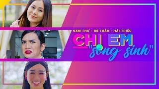 Chị Em Song Sinh - Hàng Xóm Tốt Bụng - Hài 2018 | Nam Thư x BB Trần x Hải Triều