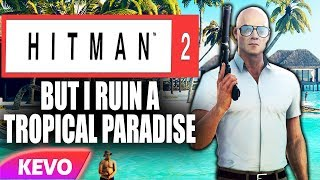 Hitman 2 but I ruin a tropical paradise