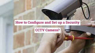 How to Configure and Set up a Security CCTV Camera?