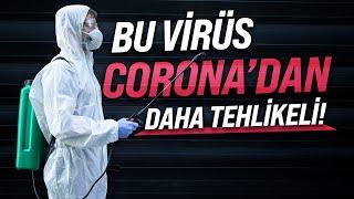 Bu Virüs Corona'dan Daha Tehlikeli!
