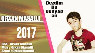 Orxan Masalli-Bezdim bu dunyadan 2017 Xit  super Gozel ifa