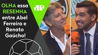 Que resenha! Abel Ferreira brinca com Renato Gaúcho antes de Palmeiras x Grêmio