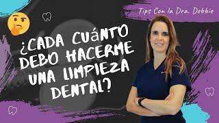 ¿Cada cuánto debo hacerme una Limpieza Dental? | Tips con la Dra. Debbie