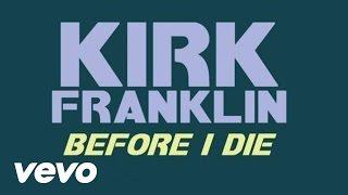 Kirk Franklin - Before I Die (Lyric Video)