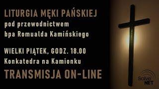 WIELKI PIĄTEK - 18.00: Konkatedra – Liturgia Męki Pańskiej Pod Przewodnictwem Bpa R. Kamińskiego