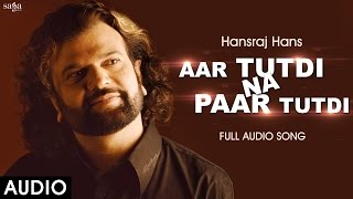 Aar Tutdi Na Paar Tutdi - Hans Raj Hans - Full Audio -  Punjabi Old Songs