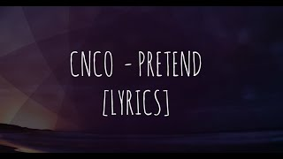 CNCO   Pretend (LYRICSLETRA)