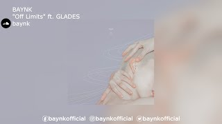 "BAYNK | ""Off Limits"" Ft. GLADES"