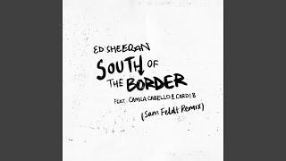 Ed Sheeran South Of The Border Feat Camila Cabello  Cardi B Sam Feldt Remix