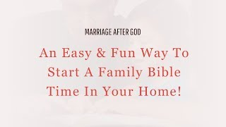 An Easy & Fun Way To Start A Family Bible Time In Your Home!