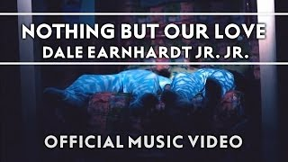 Dale Earnhardt Jr. Jr. - Nothing But Our Love [Official Music Video]