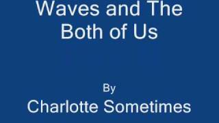 Waves and The Both of Us by Charlotte Sometimes (with lyrics and pics)
