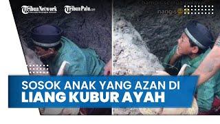 Sosok Anak Laki-laki yang Viral saat Azan di Liang Kubur Ayah, Juara Murottal dan Ingin Jadi Ulama