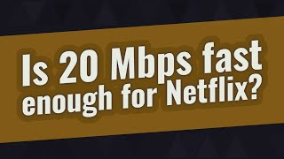 Is 20 Mbps fast enough for Netflix?