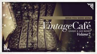 Wish You Were Mine - Philip George´s song - Vintage Café Vol. 7 - The new release!