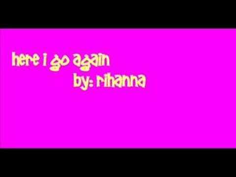 Here i go again by Rihanna