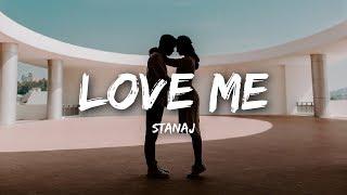 Stanaj   Love Me (Lyrics)