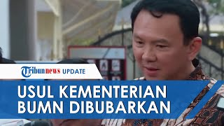 Ahok Usul Kementerian BUMN Dibubarkan: Ganti Semacam Indonesia Incorporation