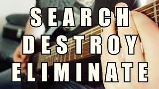 Original Song: SEARCH, DESTROY, ELIMINATE