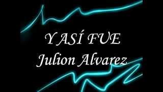 Julion Alvarez - Y Así Fue (Letra)