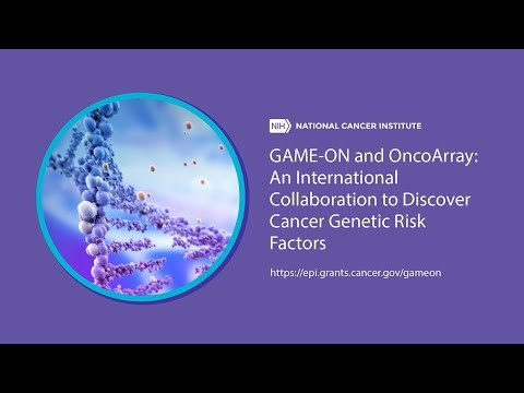 GAME-ON & OncoArray: An International Collaboration to Discover Cancer Genetic Risk Factors