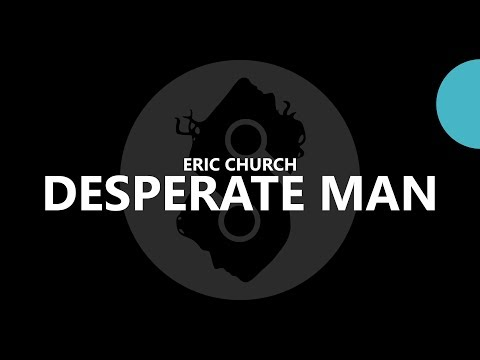 Eric Church -  Desperate Man (Lyrics)