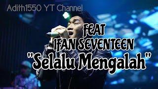 IFAN SEVENTEEN   SELALU MENGALAH