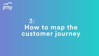 3. How to map the customer journey