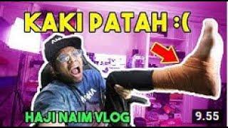 KAKI AKU PATAH  Haji Naim Vlog!