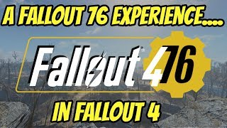 Fallout 4 76: A Fallout 76 Experience in Fallout 4! For PC and Xbox!
