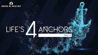 Life's 4 Anchors Part 1