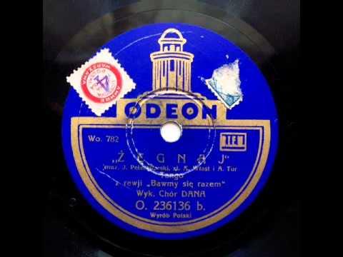 Chor Dana - Zegnaj (Tango J.Petersburskiego), ca 1933