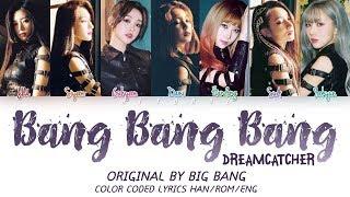 Dreamcatcher - Bang Bang Bang (OG - Big Bang) Cover Lyrics HAN/ROM/ENG