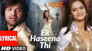 Lyrical: Ek Haseena Thi | Karzzzz | Himesh Reshammiya, Urmila Martondar | Shreya Ghosal - Download this Video in MP3, M4A, WEBM, MP4, 3GP
