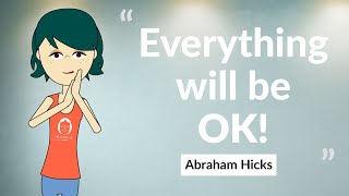 Everything will be ok - by Abraham Hicks