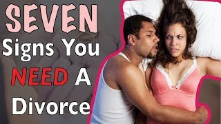 7 Signs You Need A Divorce (Don't Ignore #3)