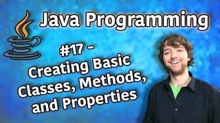 Java Programming Tutorial 17 - Creating Basic Classes, Methods, and Properties