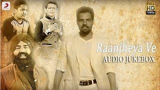 Raanjheya Ve  Album Jukebox  Kaler Kanth  Kamal Khan  KS Makhan  Kanwar Grewal  Nooran Sisters