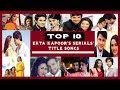 Top 10 Ekta Kapoor's Serials' Songs | ☆Best OF Ekta Kapoor☆ |