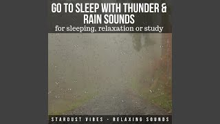 Go to Sleep with Thunder and Rain Sounds for Sleeping, Relaxation or Study