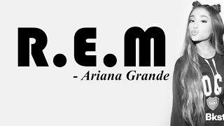 Ariana Grande - R.E.M. [Full HD] lyrics
