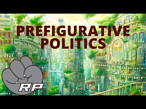What is Prefigurative Politics? | Red Plateaus