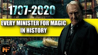 Every Minister For Magic In History: Wizarding World 1707 2020 Explained (Harry Potter)