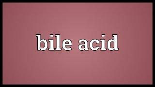 Bile acid Meaning