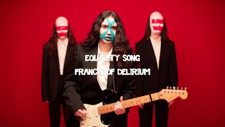 "Francis of Delirium – ""Equality Song"""