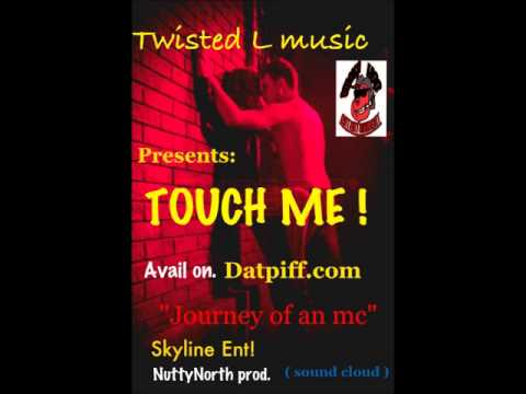 TOUCH ME by Twisted L