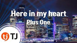 [TJ노래방] Here in my heart - Plus One / TJ Karaoke