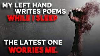 """My left hand writes poems while I sleep. The latest one worries me"" Creepypasta"