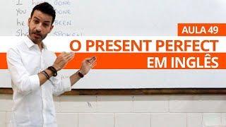 O PRESENT PERFECT EM INGLÊS - AULA 49 PARA INICIANTES - PROFESSOR KENNY